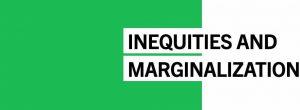 Inequities and Marginalization